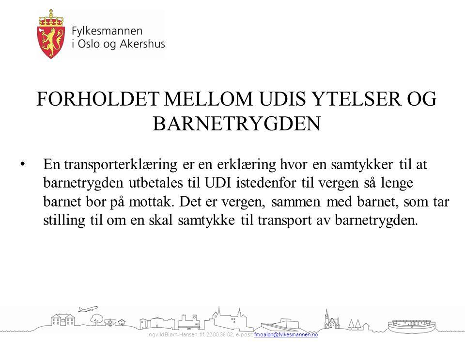 Ingvild Biørn-Hansen, tlf. 22 00 38 02, e-post: fmoaibh@fylkesmannen.nofmoaibh@fylkesmannen.no FORHOLDET MELLOM UDIS YTELSER OG BARNETRYGDEN En transp