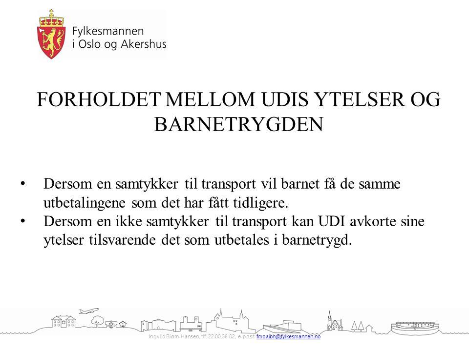 Ingvild Biørn-Hansen, tlf. 22 00 38 02, e-post: fmoaibh@fylkesmannen.nofmoaibh@fylkesmannen.no FORHOLDET MELLOM UDIS YTELSER OG BARNETRYGDEN Dersom en