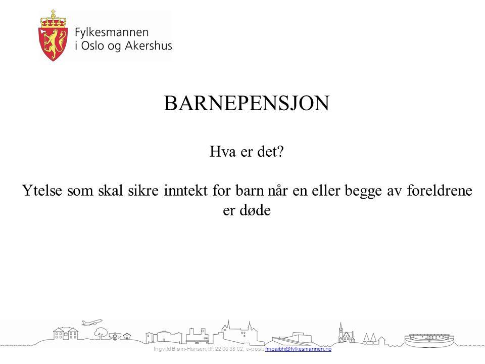 Ingvild Biørn-Hansen, tlf. 22 00 38 02, e-post: fmoaibh@fylkesmannen.nofmoaibh@fylkesmannen.no BARNEPENSJON Hva er det? Ytelse som skal sikre inntekt