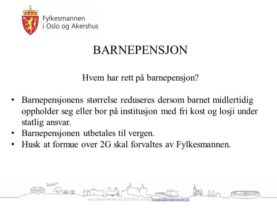 Ingvild Biørn-Hansen, tlf. 22 00 38 02, e-post: fmoaibh@fylkesmannen.nofmoaibh@fylkesmannen.no BARNEPENSJON Hvem har rett på barnepensjon? Barnepensjo