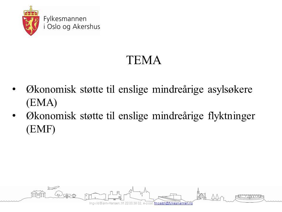 Ingvild Biørn-Hansen, tlf. 22 00 38 02, e-post: fmoaibh@fylkesmannen.nofmoaibh@fylkesmannen.no TEMA Økonomisk støtte til enslige mindreårige asylsøker