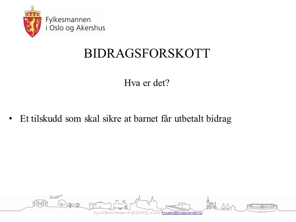 Ingvild Biørn-Hansen, tlf. 22 00 38 02, e-post: fmoaibh@fylkesmannen.nofmoaibh@fylkesmannen.no BIDRAGSFORSKOTT Hva er det? Et tilskudd som skal sikre