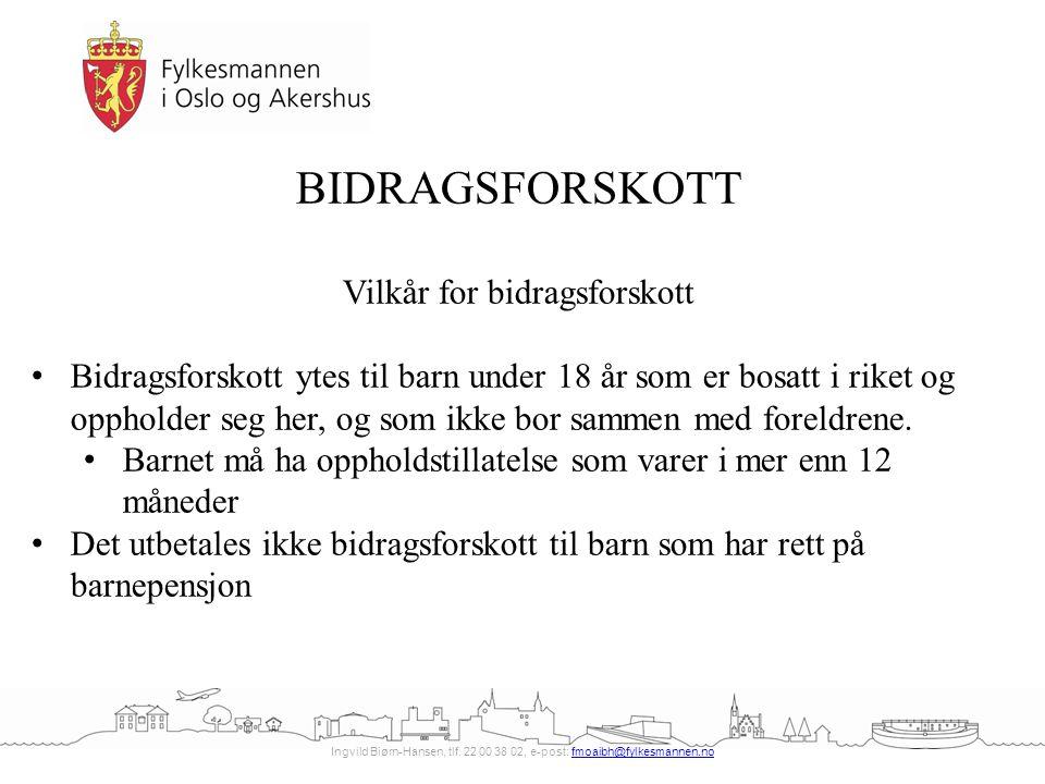 Ingvild Biørn-Hansen, tlf. 22 00 38 02, e-post: fmoaibh@fylkesmannen.nofmoaibh@fylkesmannen.no BIDRAGSFORSKOTT Vilkår for bidragsforskott Bidragsforsk