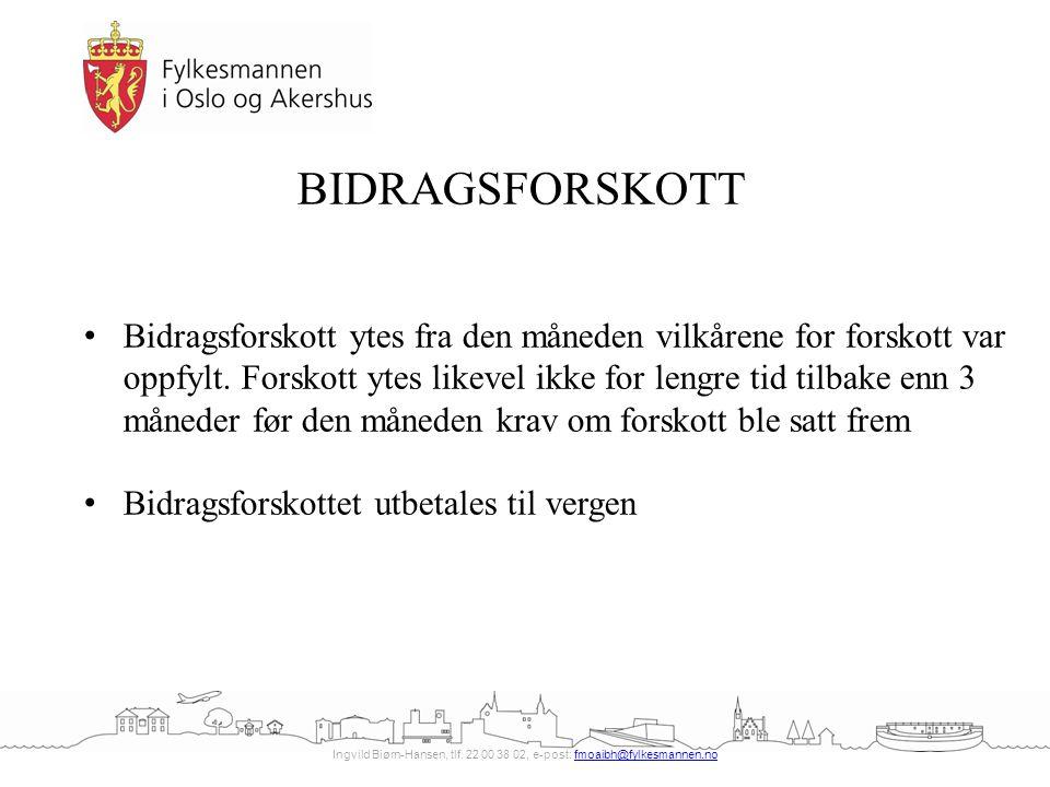 Ingvild Biørn-Hansen, tlf. 22 00 38 02, e-post: fmoaibh@fylkesmannen.nofmoaibh@fylkesmannen.no BIDRAGSFORSKOTT Bidragsforskott ytes fra den måneden vi