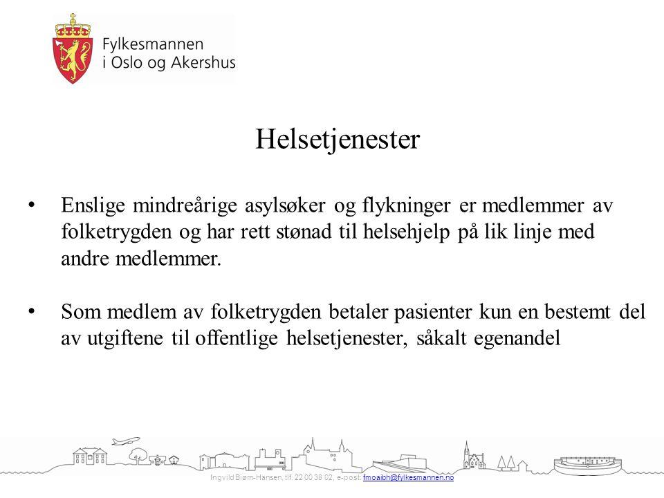Ingvild Biørn-Hansen, tlf. 22 00 38 02, e-post: fmoaibh@fylkesmannen.nofmoaibh@fylkesmannen.no Helsetjenester Enslige mindreårige asylsøker og flyknin