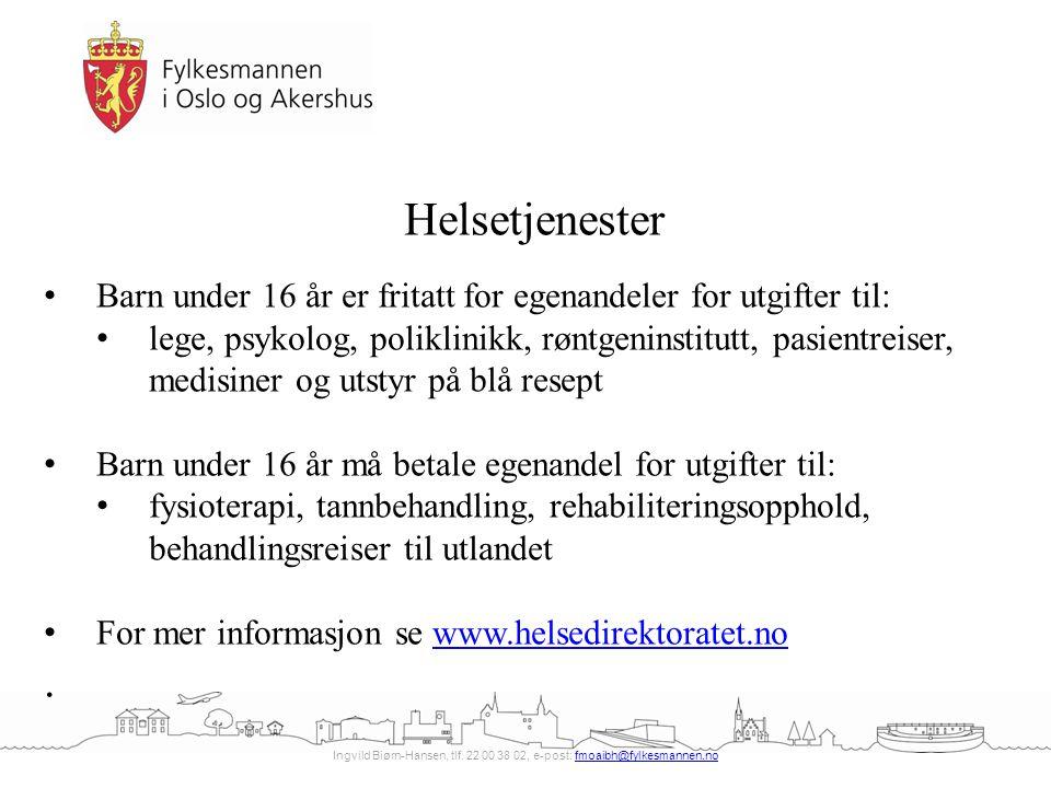 Ingvild Biørn-Hansen, tlf. 22 00 38 02, e-post: fmoaibh@fylkesmannen.nofmoaibh@fylkesmannen.no Helsetjenester Barn under 16 år er fritatt for egenande
