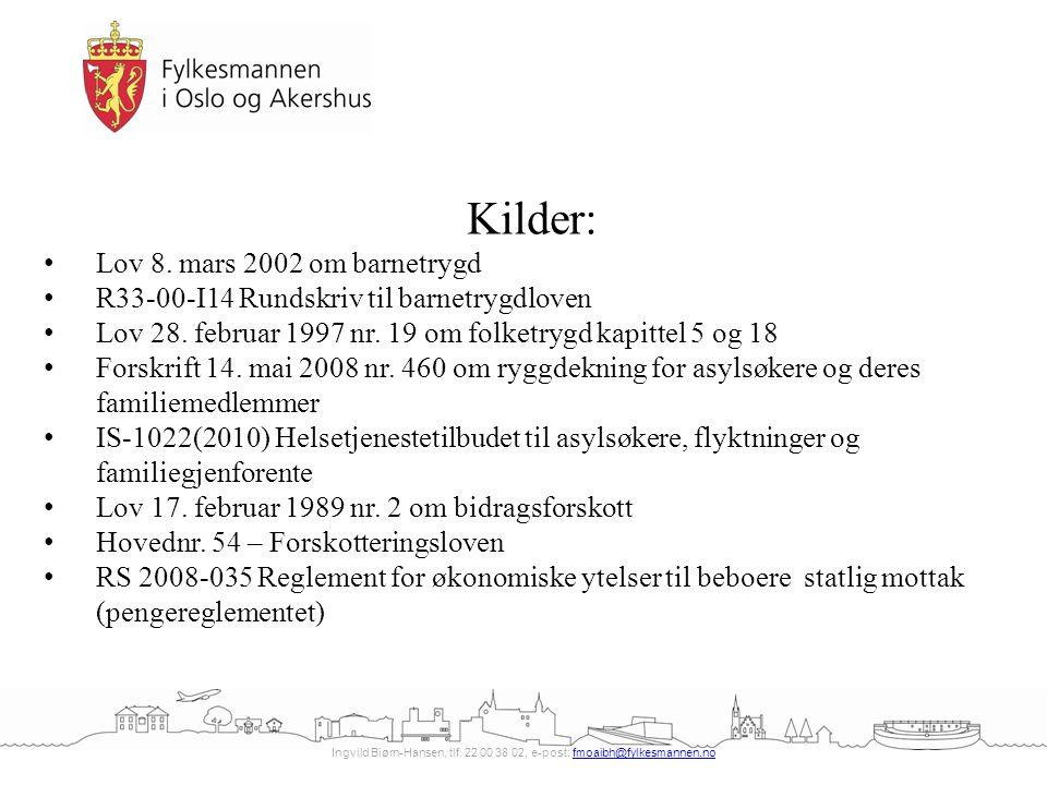Ingvild Biørn-Hansen, tlf. 22 00 38 02, e-post: fmoaibh@fylkesmannen.nofmoaibh@fylkesmannen.no Kilder: Lov 8. mars 2002 om barnetrygd R33-00-I14 Runds