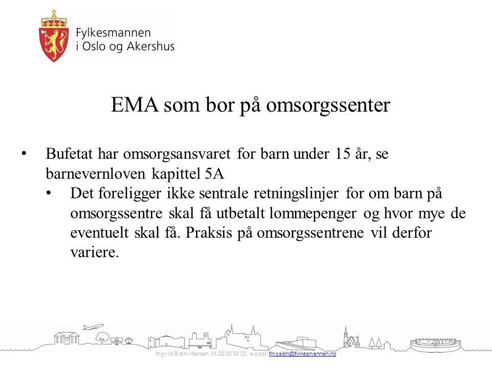 Ingvild Biørn-Hansen, tlf. 22 00 38 02, e-post: fmoaibh@fylkesmannen.nofmoaibh@fylkesmannen.no EMA som bor på omsorgssenter Bufetat har omsorgsansvare
