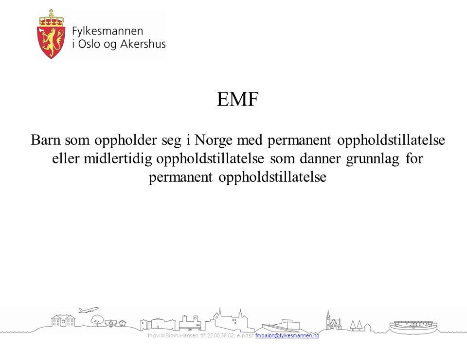 Ingvild Biørn-Hansen, tlf. 22 00 38 02, e-post: fmoaibh@fylkesmannen.nofmoaibh@fylkesmannen.no EMF Barn som oppholder seg i Norge med permanent opphol