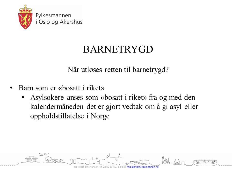 Ingvild Biørn-Hansen, tlf. 22 00 38 02, e-post: fmoaibh@fylkesmannen.nofmoaibh@fylkesmannen.no BARNETRYGD Når utløses retten til barnetrygd? Barn som