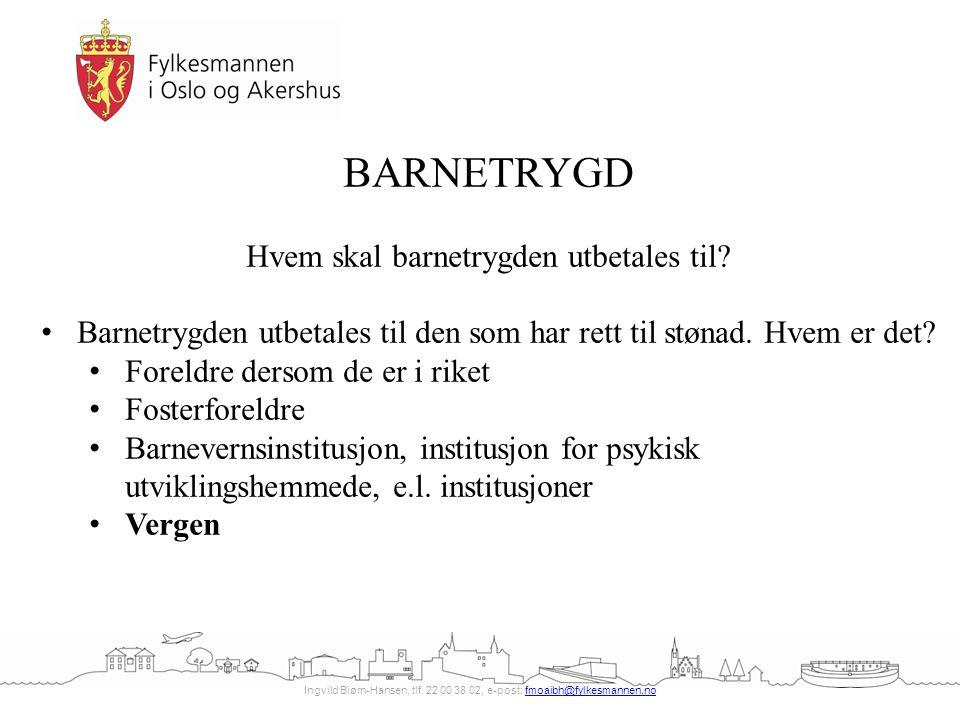 Ingvild Biørn-Hansen, tlf. 22 00 38 02, e-post: fmoaibh@fylkesmannen.nofmoaibh@fylkesmannen.no BARNETRYGD Hvem skal barnetrygden utbetales til? Barnet