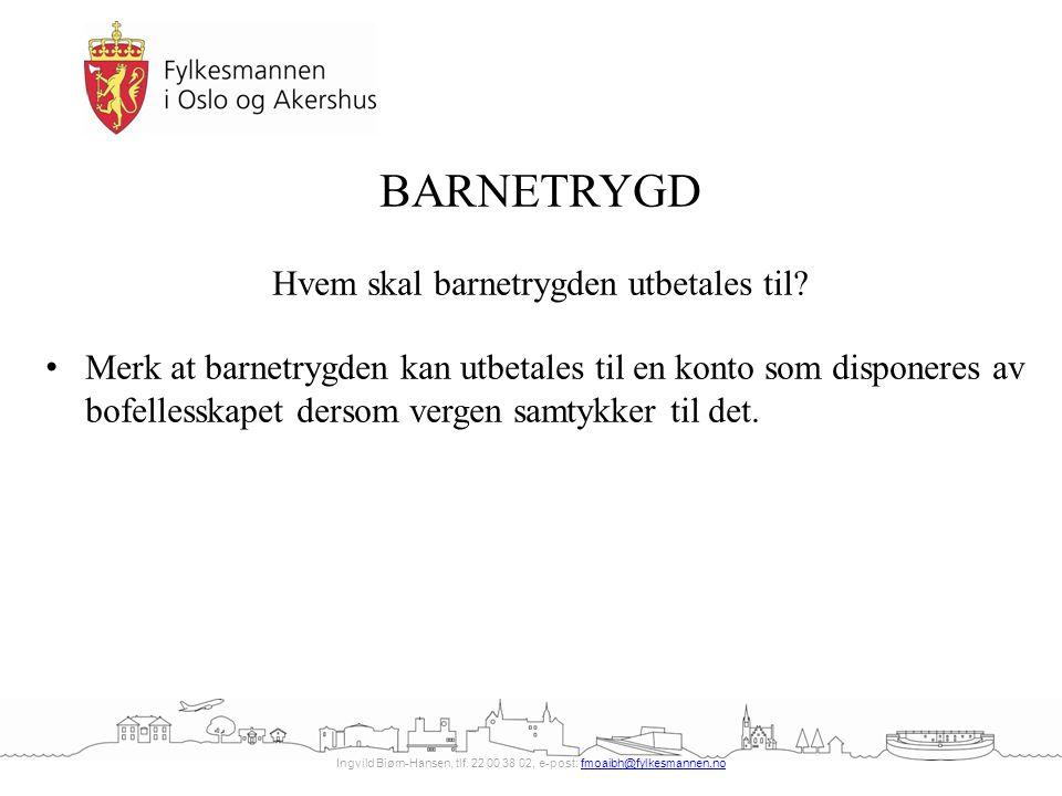 Ingvild Biørn-Hansen, tlf. 22 00 38 02, e-post: fmoaibh@fylkesmannen.nofmoaibh@fylkesmannen.no BARNETRYGD Hvem skal barnetrygden utbetales til? Merk a