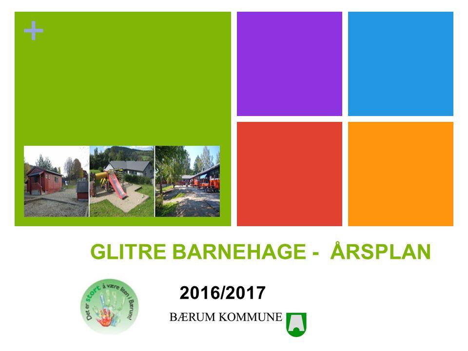 + GLITRE BARNEHAGE - ÅRSPLAN 2016/2017