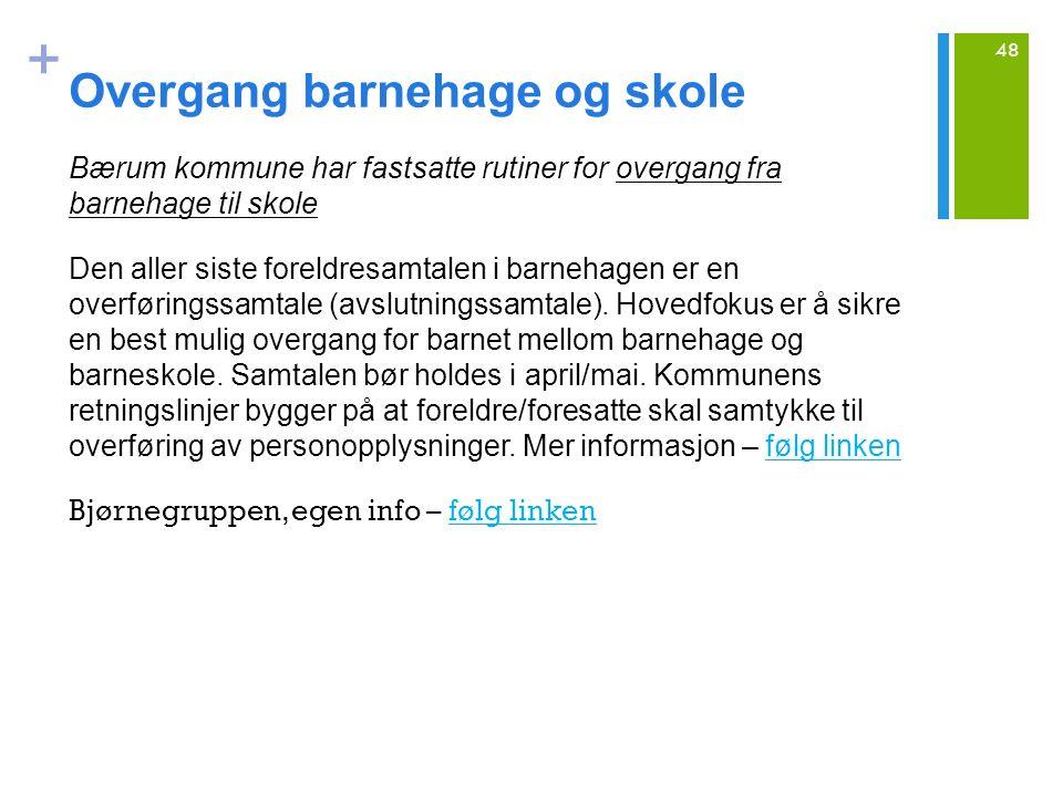 + Overgang barnehage og skole Bærum kommune har fastsatte rutiner for overgang fra barnehage til skole Den aller siste foreldresamtalen i barnehagen er en overføringssamtale (avslutningssamtale).
