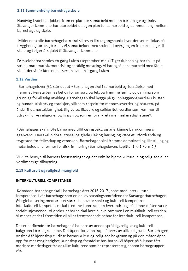 2.11 Sammenheng barnehage skole Hundvåg bydel har jobbet fram en plan for samarbeid mellom barnehage og skole.