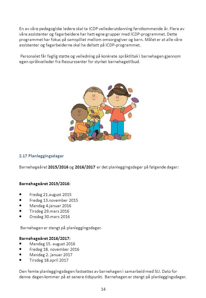 14 En av våre pedagogiske ledere skal ta ICDP veilederutdanning førstkommende år.