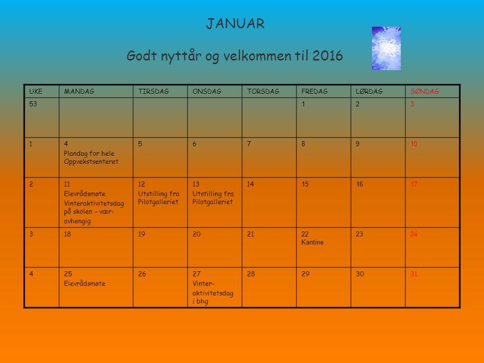 JANUAR Godt nyttår og velkommen til 2016 UKEMANDAGTIRSDAGONSDAGTORSDAGFREDAGLØRDAGSØNDAG 53 123 14 Plandag for hele Oppvekstsenteret 567 8910 211 Elev