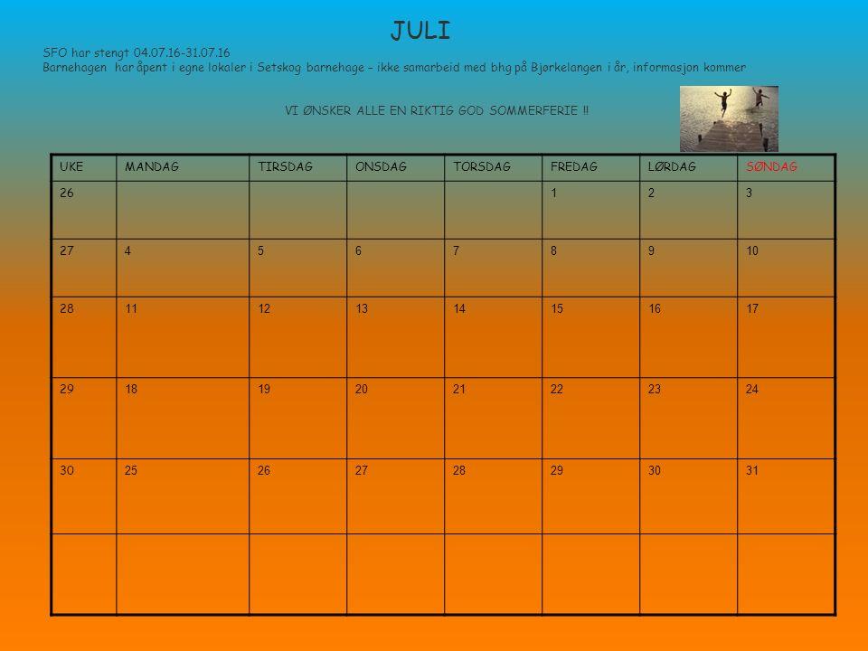 JULI SFO har stengt 04.07.16-31.07.16 Barnehagen har åpent i egne lokaler i Setskog barnehage – ikke samarbeid med bhg på Bjørkelangen i år, informasj