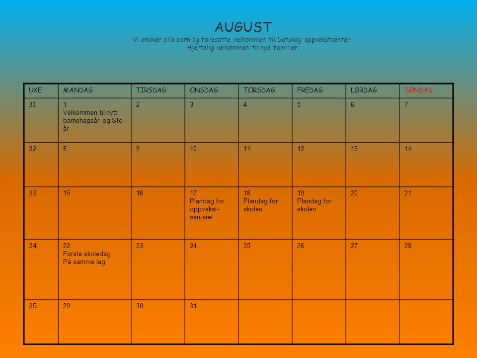 AUGUST Vi ønsker alle barn og foresatte velkommen til Setskog oppvekstsenter.