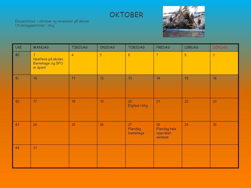 OKTOBER Elevsamtaler i oktober og november på skolen Utviklingssamtaler i bhg UKEMANDAGTIRSDAGONSDAGTORSDAGFREDAGLØRDAGSØNDAG 40 3 Høstferie på skolen.