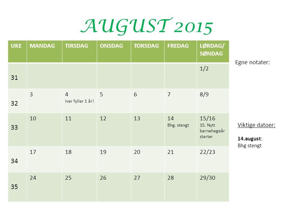 AUGUST 2015 UKEMANDAGTIRSDAGONSDAGTORSDAGFREDAGLØRDAG/ SØNDAG 31 1/2 32 34 Iver fyller 1 år.