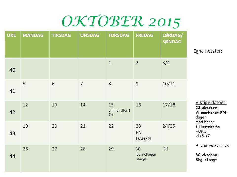 OKTOBER 2015 UKEMANDAGTIRSDAGONSDAGTORSDAGFREDAGLØRDAG/ SØNDAG 40 123/4 41 5678910/11 42 12131415 Emilie fyller 1 år.