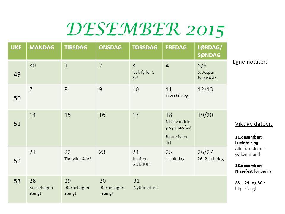 DESEMBER 2015 UKEMANDAGTIRSDAGONSDAGTORSDAGFREDAGLØRDAG/ SØNDAG 49 30123 Isak fyller 1 år.