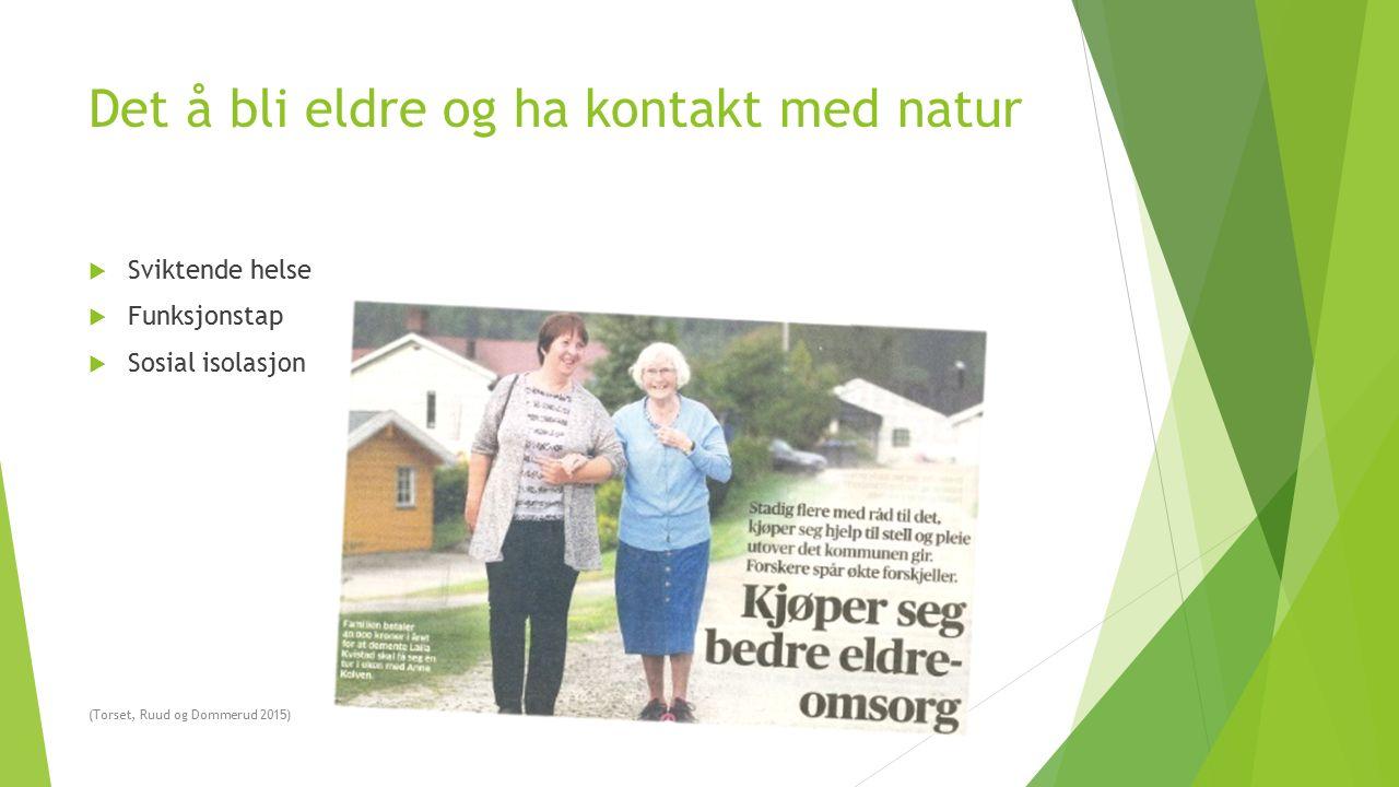 Det å bli eldre og ha kontakt med natur  Sviktende helse  Funksjonstap  Sosial isolasjon (Torset, Ruud og Dommerud 2015)