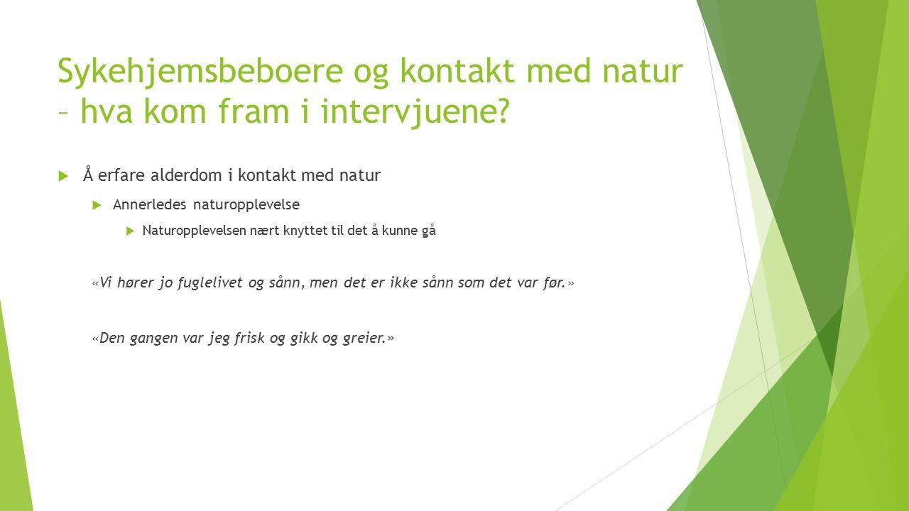 Sykehjemsbeboere og kontakt med natur – hva kom fram i intervjuene.