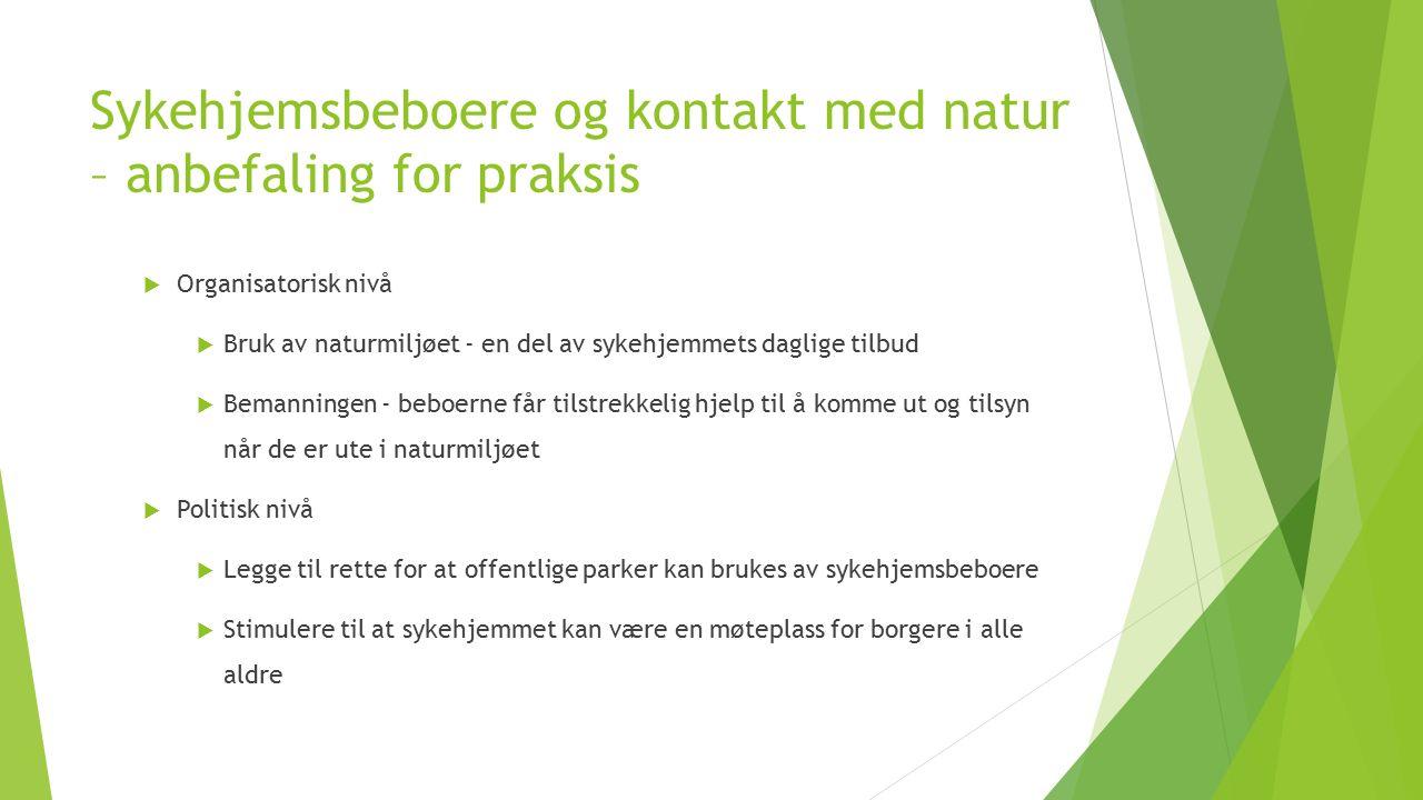 Sykehjemsbeboere og kontakt med natur – anbefaling for praksis  Organisatorisk nivå  Bruk av naturmiljøet - en del av sykehjemmets daglige tilbud 