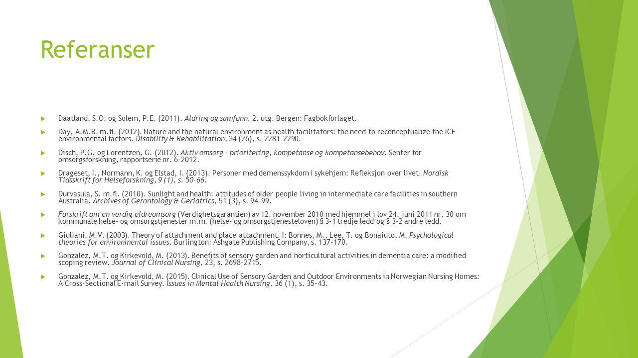 Referanser  Daatland, S.O. og Solem, P.E. (2011). Aldring og samfunn. 2. utg. Bergen: Fagbokforlaget.  Day, A.M.B. m.fl. (2012). Nature and the natu