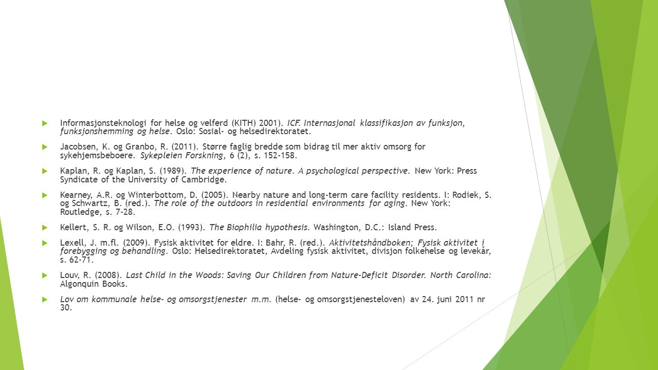  Informasjonsteknologi for helse og velferd (KITH) 2001). ICF. Internasjonal klassifikasjon av funksjon, funksjonshemming og helse. Oslo: Sosial- og