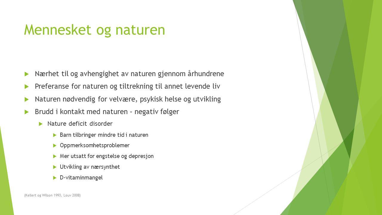 Mennesket og naturen  Nærhet til og avhengighet av naturen gjennom århundrene  Preferanse for naturen og tiltrekning til annet levende liv  Naturen