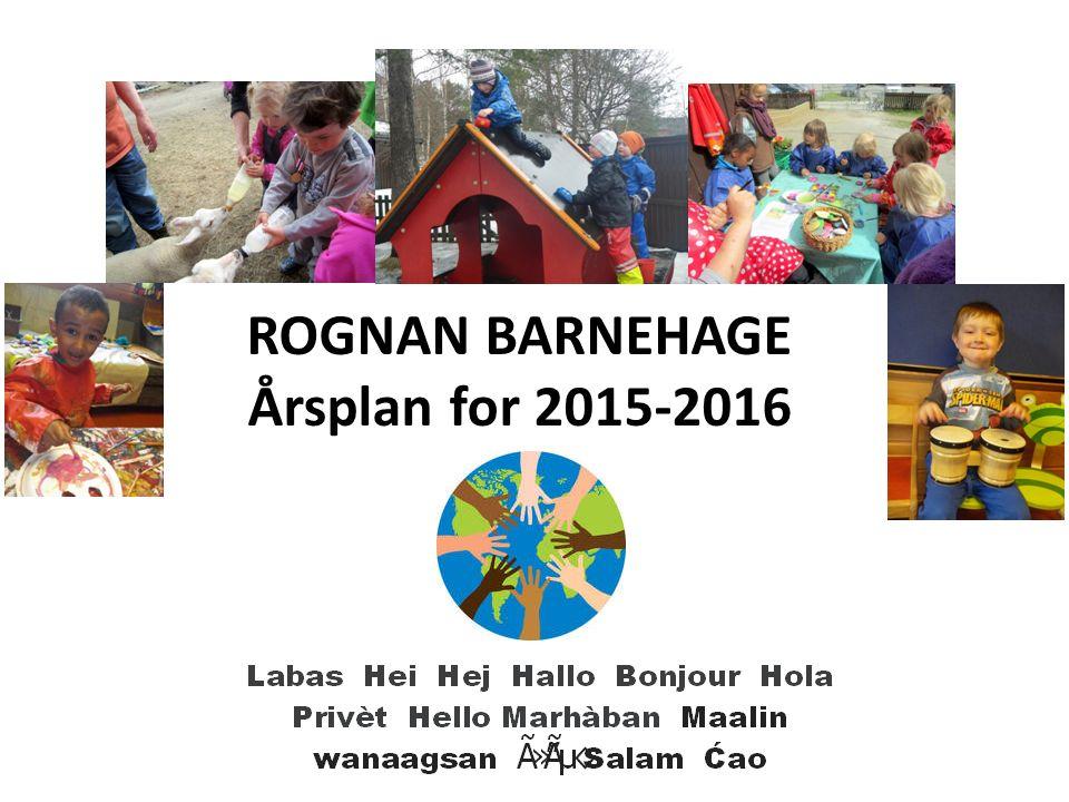 ROGNAN BARNEHAGE Årsplan for 2015-2016