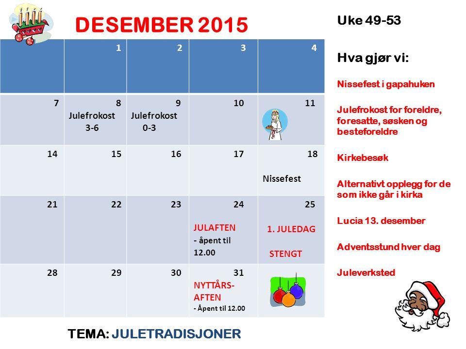 DESEMBER 2015 TEMA: JULETRADISJONER Uke 49-53 Hva gjør vi: Nissefest i gapahuken Julefrokost for foreldre, foresatte, søsken og besteforeldre Kirkebesøk Alternativt opplegg for de som ikke går i kirka Lucia 13.