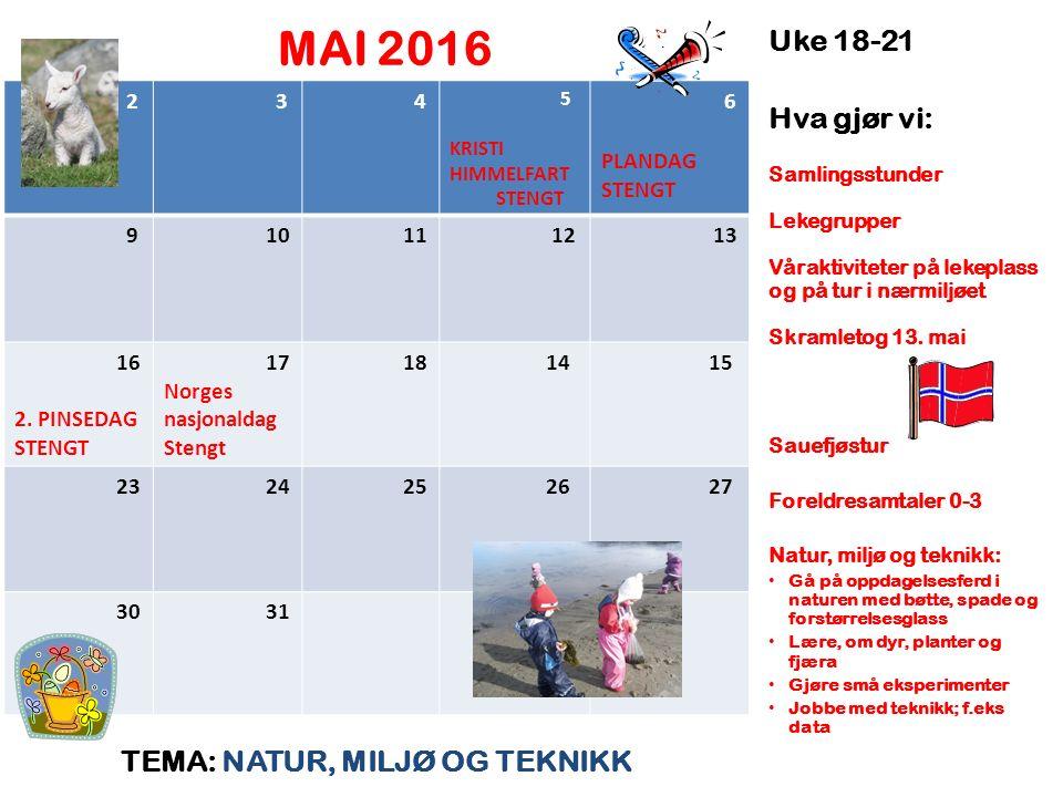 MAI 2016 TEMA: NATUR, MILJØ OG TEKNIKK Uke 18-21 Hva gjør vi: Samlingsstunder Lekegrupper Våraktiviteter på lekeplass og på tur i nærmiljøet Skramletog 13.