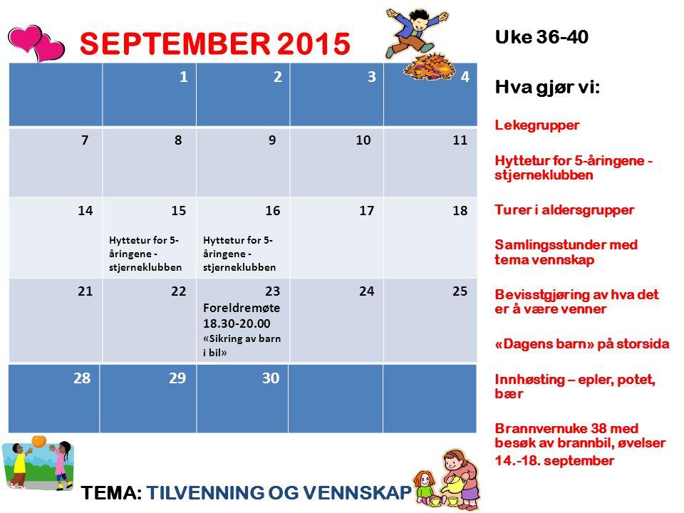 SEPTEMBER 2015 TEMA: TILVENNING OG VENNSKAP Uke 36-40 Hva gjør vi: Lekegrupper Hyttetur for 5-åringene - stjerneklubben Turer i aldersgrupper Samlings