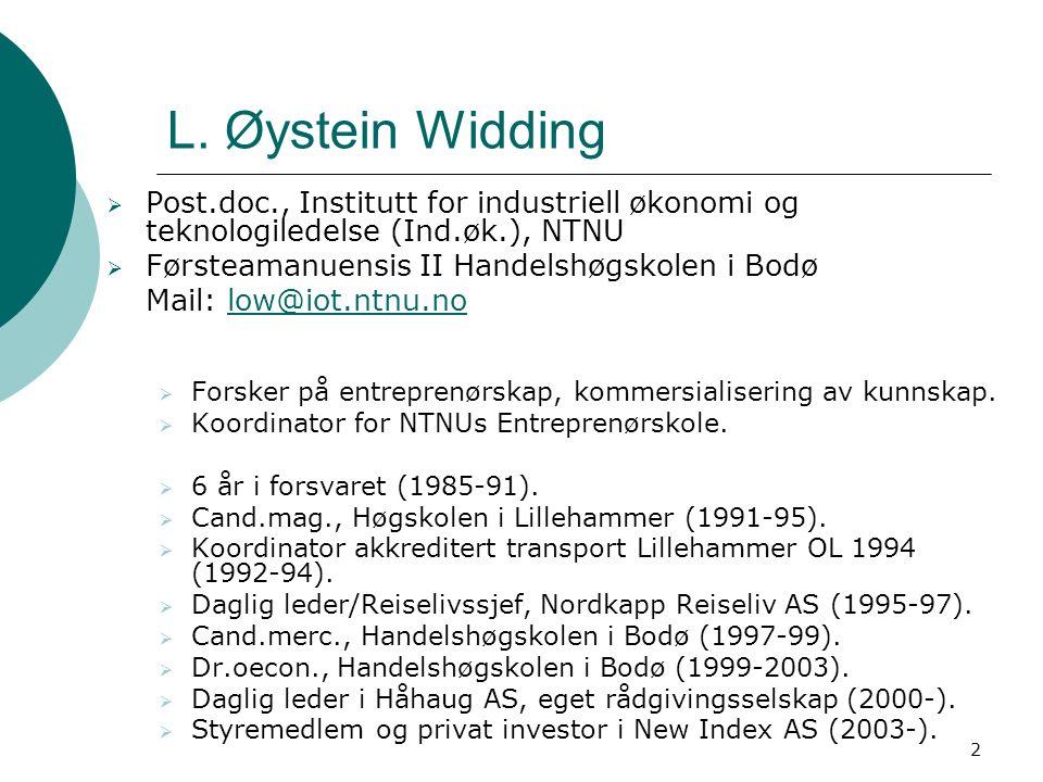 2 L. Øystein Widding  Post.doc., Institutt for industriell økonomi og teknologiledelse (Ind.øk.), NTNU  Førsteamanuensis II Handelshøgskolen i Bodø