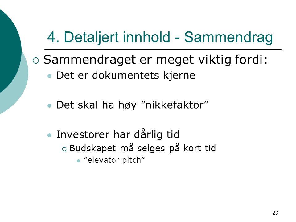 """23 4. Detaljert innhold - Sammendrag  Sammendraget er meget viktig fordi: Det er dokumentets kjerne Det skal ha høy """"nikkefaktor"""" Investorer har dårl"""