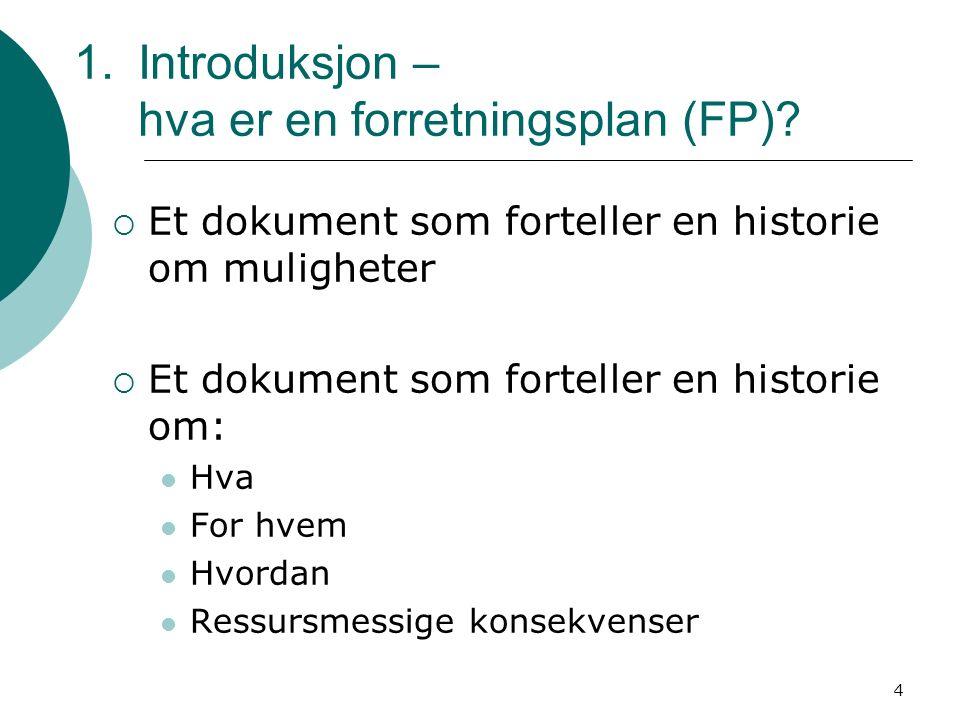 4 1.Introduksjon – hva er en forretningsplan (FP)?  Et dokument som forteller en historie om muligheter  Et dokument som forteller en historie om: H