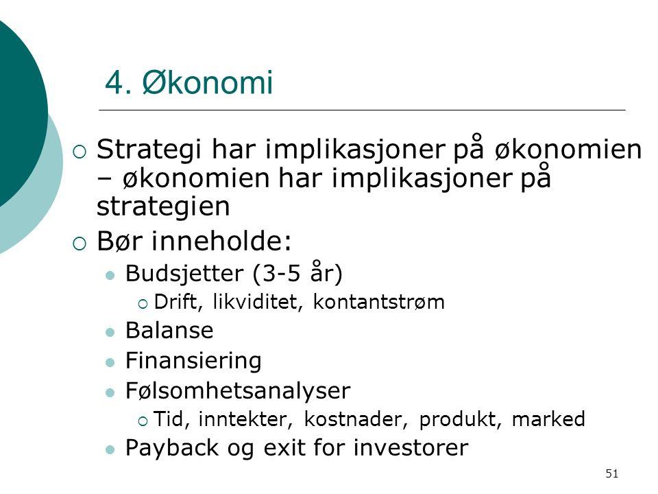 51 4. Økonomi  Strategi har implikasjoner på økonomien – økonomien har implikasjoner på strategien  Bør inneholde: Budsjetter (3-5 år)  Drift, likv