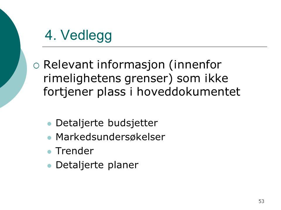 53 4. Vedlegg  Relevant informasjon (innenfor rimelighetens grenser) som ikke fortjener plass i hoveddokumentet Detaljerte budsjetter Markedsundersøk