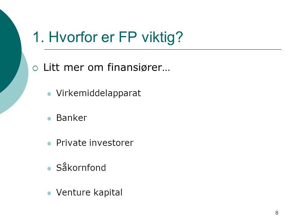 8 1. Hvorfor er FP viktig?  Litt mer om finansiører… Virkemiddelapparat Banker Private investorer Såkornfond Venture kapital