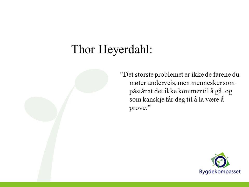 Thor Heyerdahl: Det største problemet er ikke de farene du møter underveis, men mennesker som påstår at det ikke kommer til å gå, og som kanskje får deg til å la være å prøve.