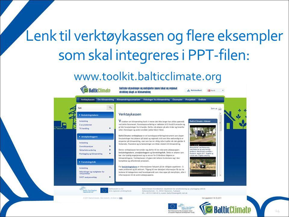 14 Lenk til verktøykassen og flere eksempler som skal integreres i PPT-filen: www.toolkit.balticclimate.org