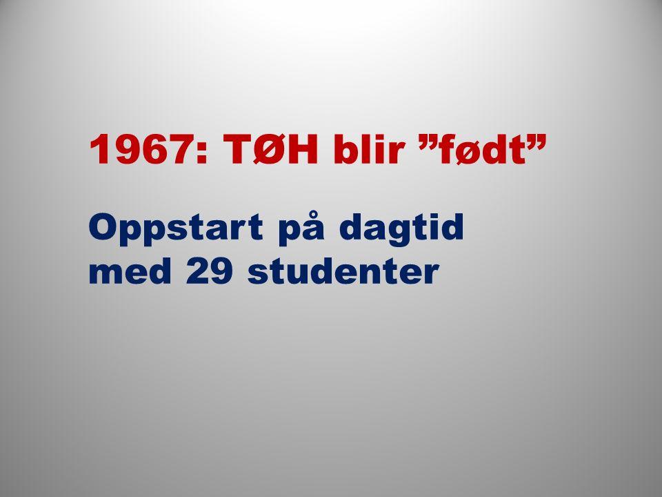 1967: TØH blir født Oppstart på dagtid med 29 studenter