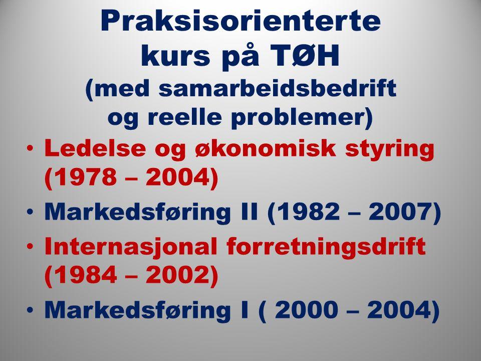 Praksisorienterte kurs på TØH (med samarbeidsbedrift og reelle problemer) Ledelse og økonomisk styring (1978 – 2004) Markedsføring II (1982 – 2007) Internasjonal forretningsdrift (1984 – 2002) Markedsføring I ( 2000 – 2004)
