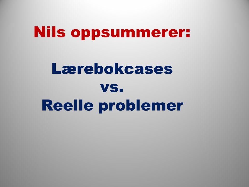 Nils oppsummerer: Lærebokcases vs. Reelle problemer