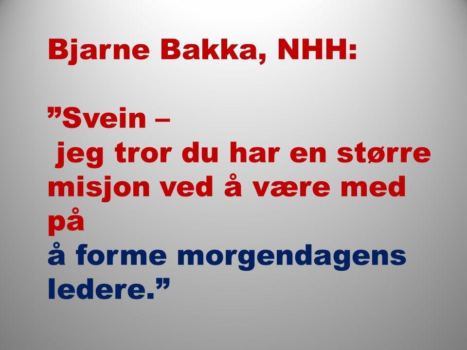 Bjarne Bakka, NHH: Svein – jeg tror du har en større misjon ved å være med på å forme morgendagens ledere.