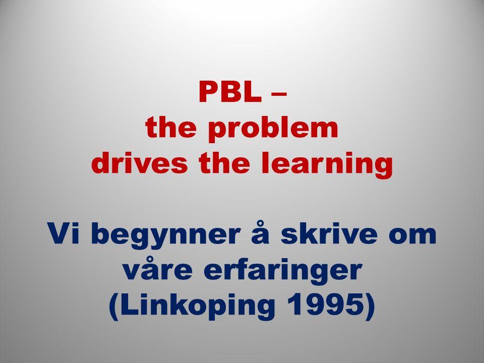 PBL – the problem drives the learning Vi begynner å skrive om våre erfaringer (Linkoping 1995)